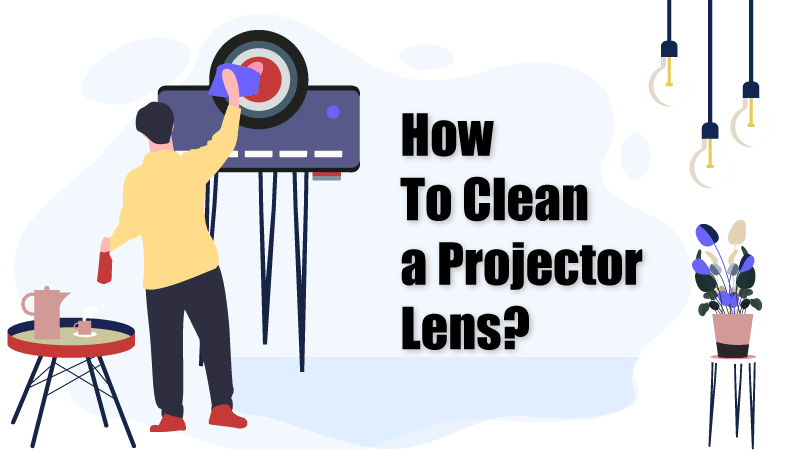 How to Properly Clean a Projector Lens
